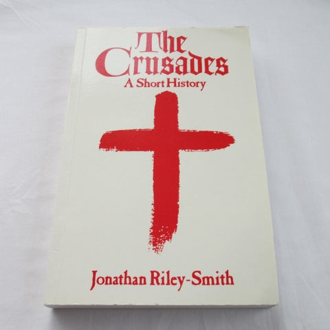 The Crusades: A Short History, Jonathan Riley-Smith