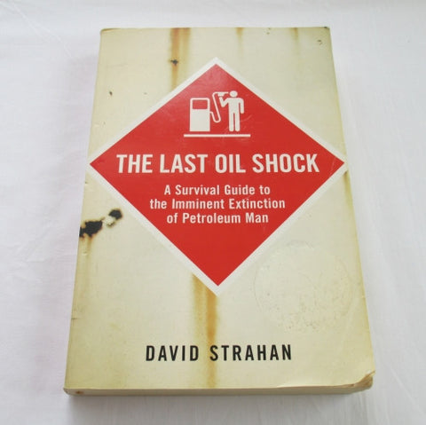 The Last Oil Shock by David Straham