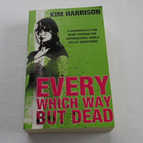 Every Which Way But Dead by Kim Harrison. A paperback Fantasy novel.