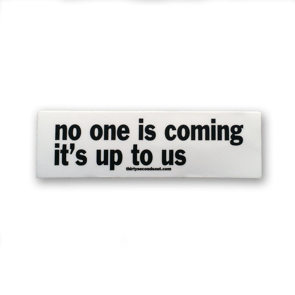 No One is Coming..... - Sticker