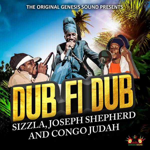 """The Original Genesis Sound Presents Sizzla, Joseph Shepherd and Congo Judah - DUB FI DUB"" coming In July 2019"