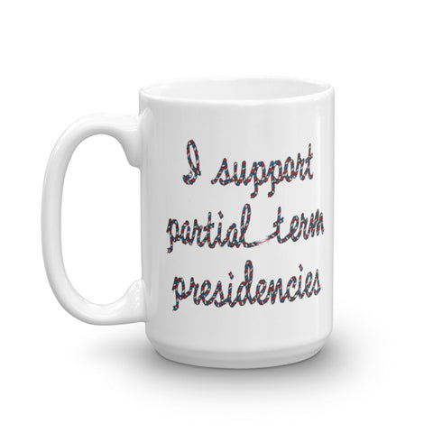 I Support Partial Term Presidencies (Red, White & Blue Text) 15oz Mug