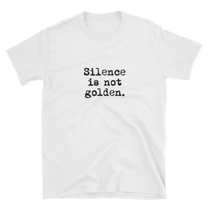 Silence is Not Golden Unisex T-Shirt