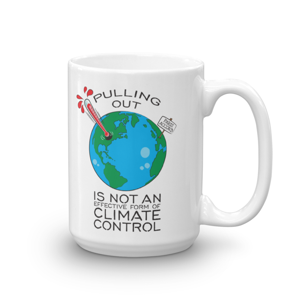 Pulling Out is not an Effective Form of Climate Control 15oz Mug