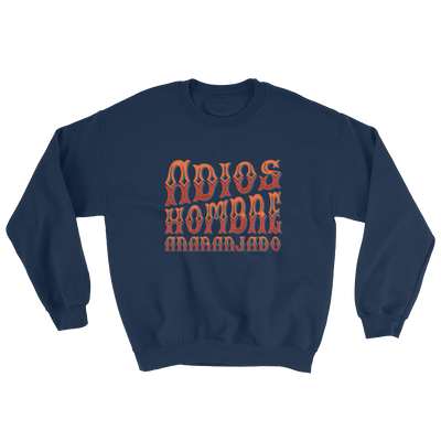 Adios, Hombre Anaranjado (Goodbye, Orange Man) Sweatshirt