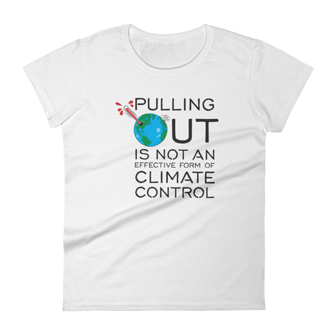 Pulling Out is not an Effective Form of Climate Control (Ver 2) Women's Premium T-Shirt