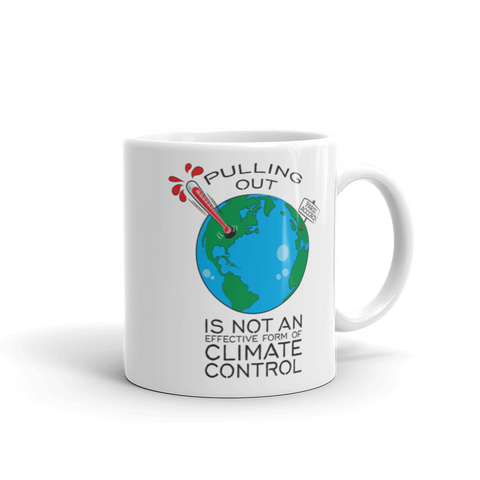 Pulling Out is not an Effective Form of Climate Control 11oz Mug