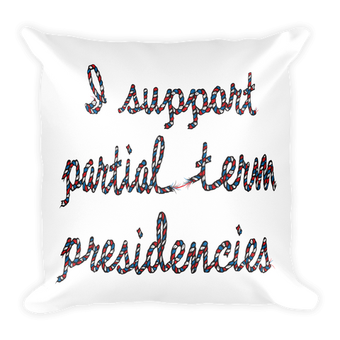 I Support Partial Term Presidencies (Red, White & Blue Text) Square Pillow