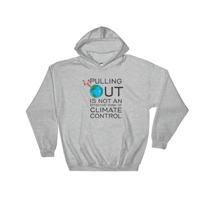 Pulling Out is not an Effective Form of Climate Control (Ver 2) Hooded Sweatshirt
