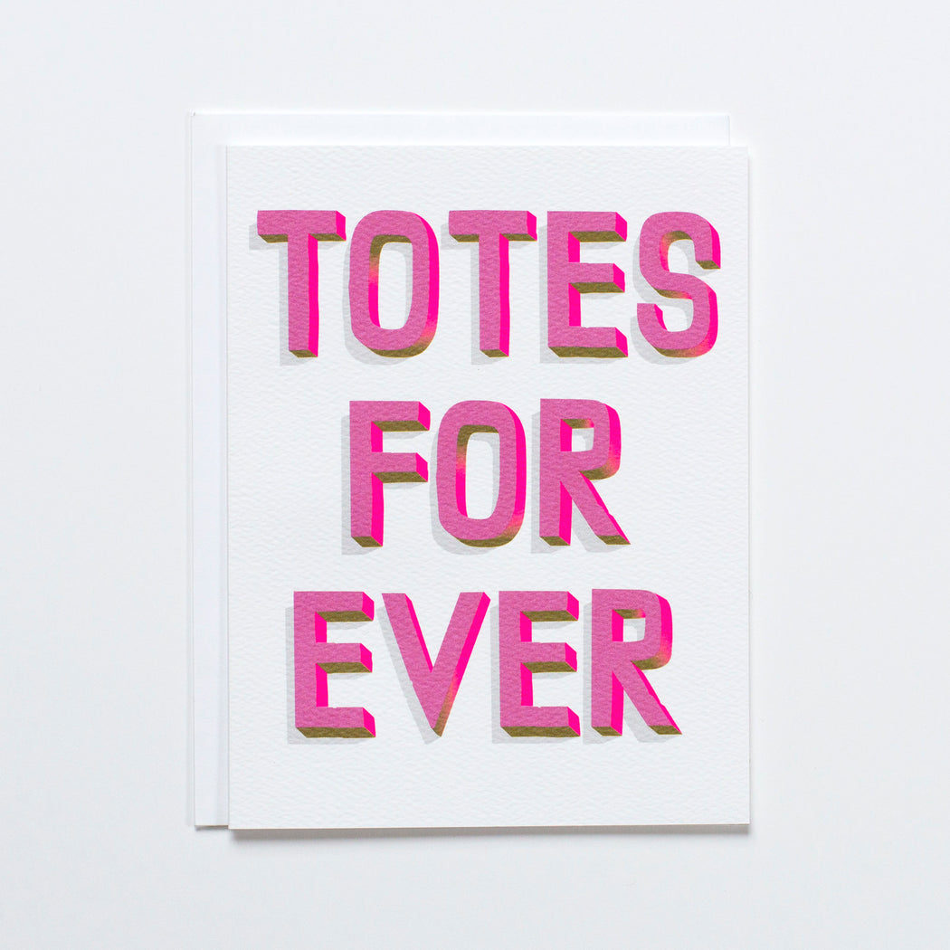 Note Card with block type reading Totes For Ever with neon pink.