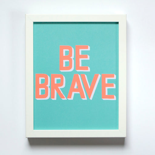Small print with hand written block letters reading Be Brave