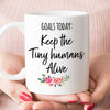 Goals Today Keep the Tiny Humans Alive Mug (M1702)