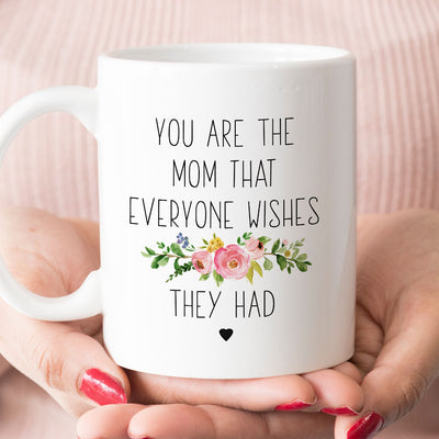 You Are The Mom Everyone Wishes They Had Mug (M529)