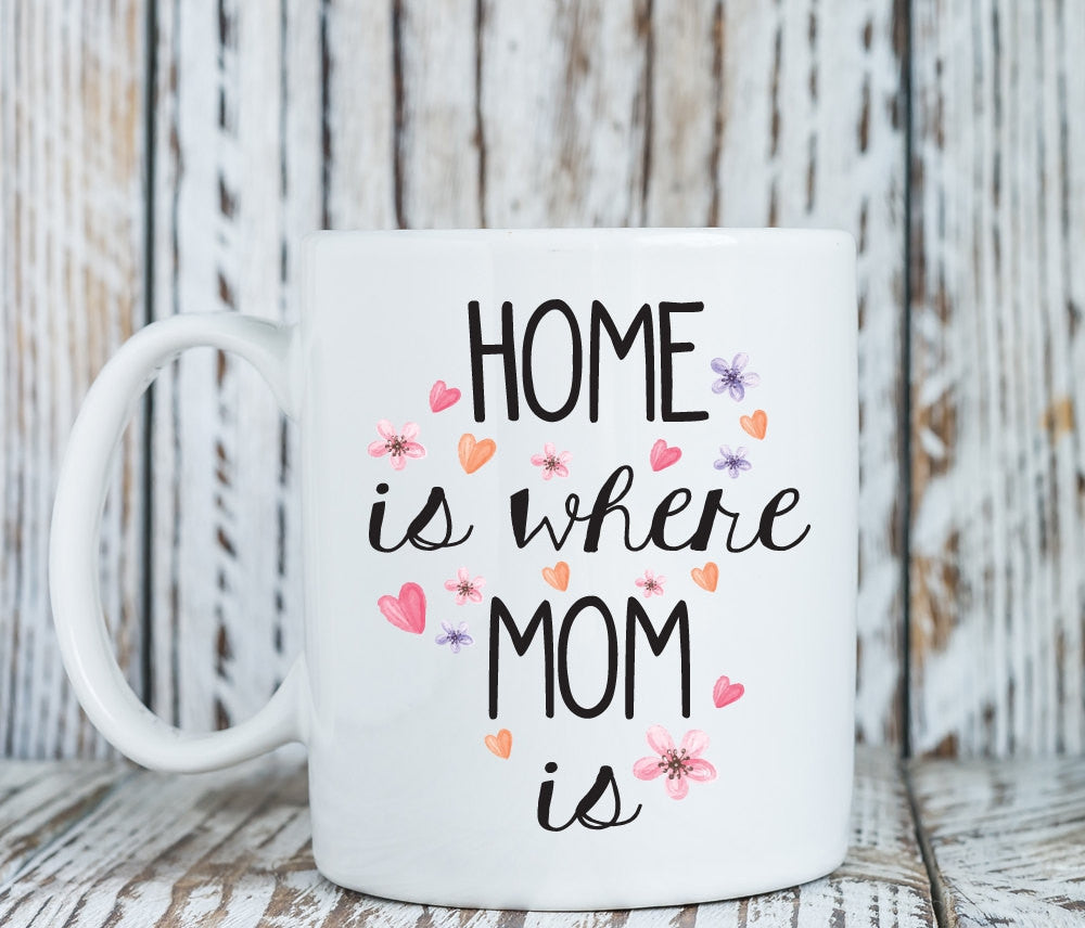 Home is where mom is mug, Mother's day gift (M173)