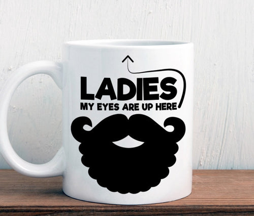 Funny beard mug, Ladies my eyes are up here, beard gift (M224)