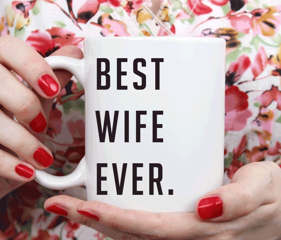 Best Wife Ever Coffee Mug, Anniversary or Birthday Gift (M190)