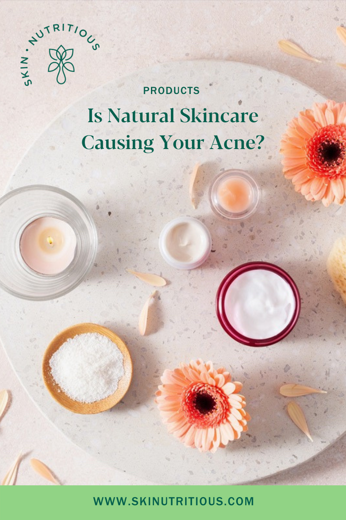Is Natural Skincare Causing Your Acne?