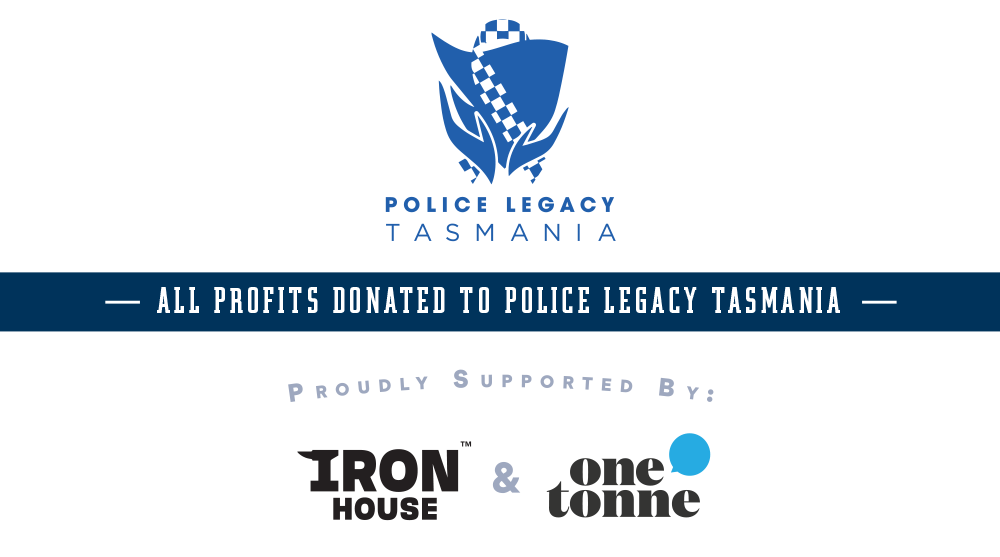 All profits donated to Police Legacy Tasmania - Supported by Ironhouse & Onetonne