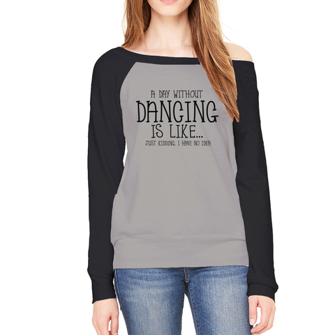 Women's Fleece Sweatshirt - A Day Without Dancing...