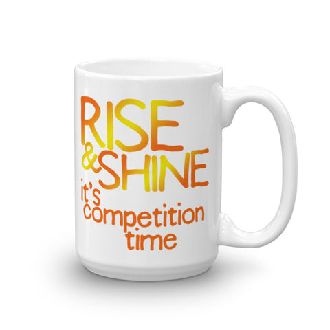 Mug (15 oz.) - Rise & Shine, it's competition time