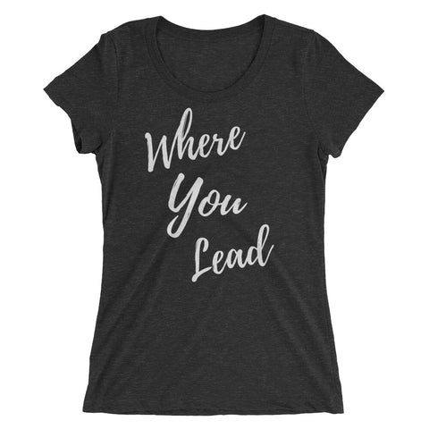 Women's T-Shirt - Where You Lead