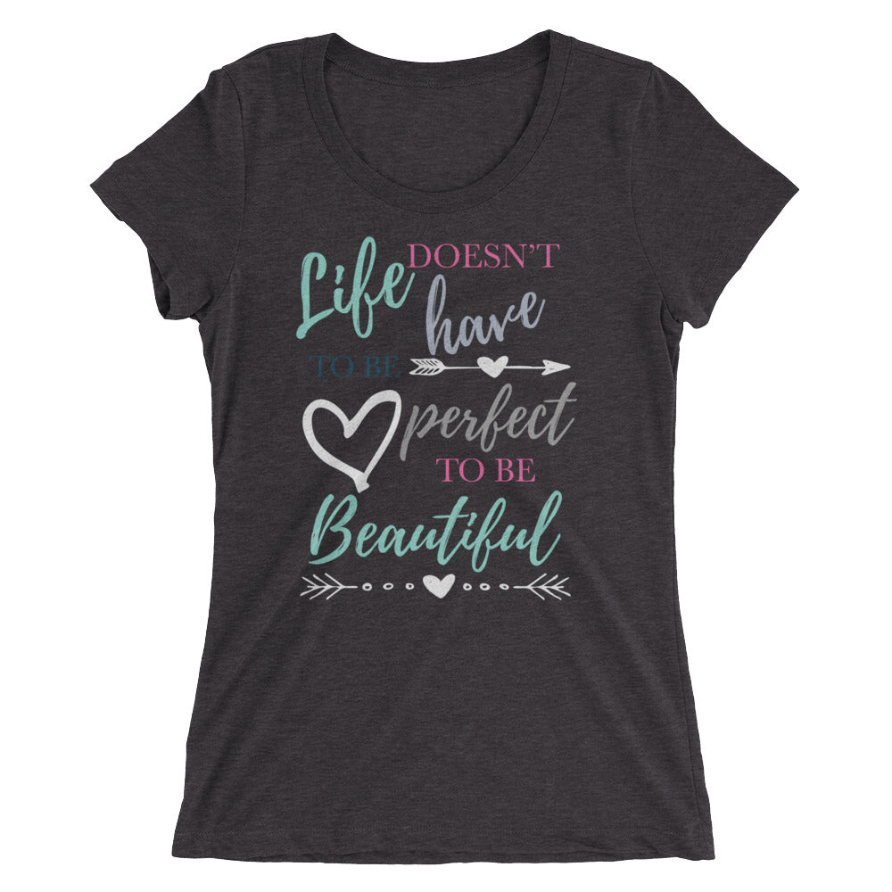 Women's T-Shirt - Life doesn't have to be Perfect to be Beautiful