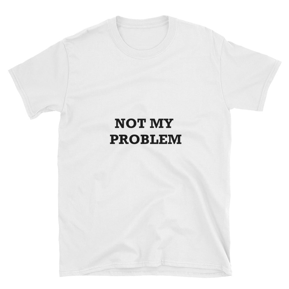Not My Problem Short-Sleeve Unisex T-Shirt - White