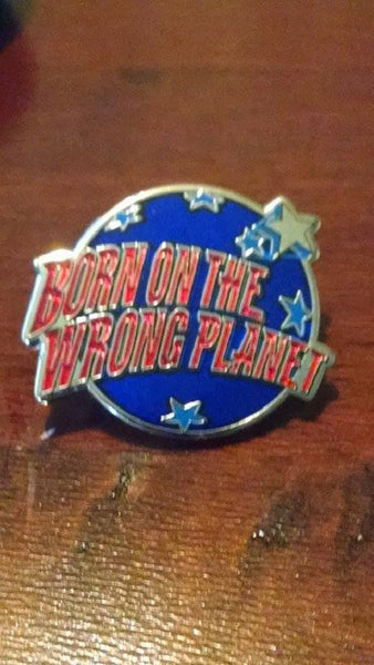 Born On The Wrong Planet SCI Hat Pin