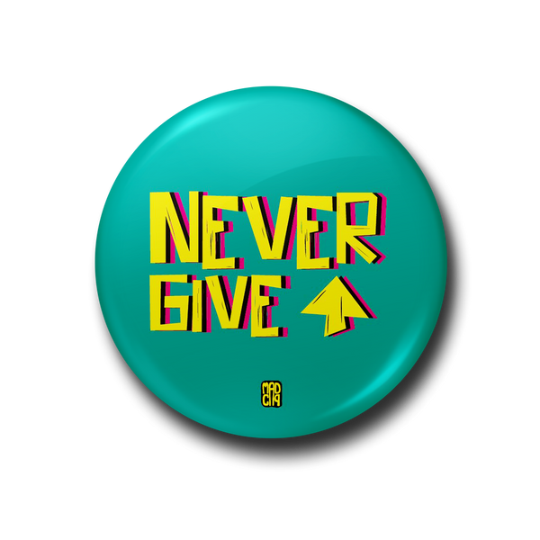 Never Give Up Badge - MadCap - For the Imperfect You !