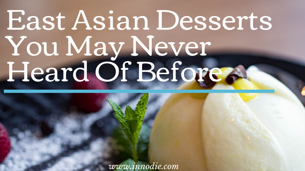 East Asian Desserts You May Never Heard Of Before