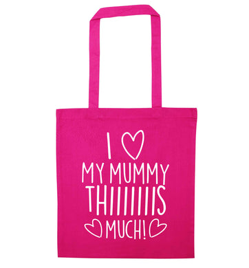 I love my mummy thiiiiis much! pink tote bag