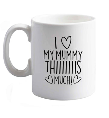 10 oz I love my mummy thiiiiis much! ceramic mug right handed