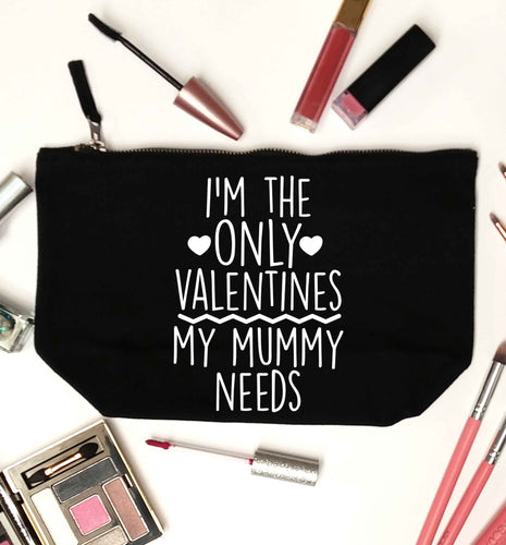 I'm the only valentines my mummy needs black makeup bag