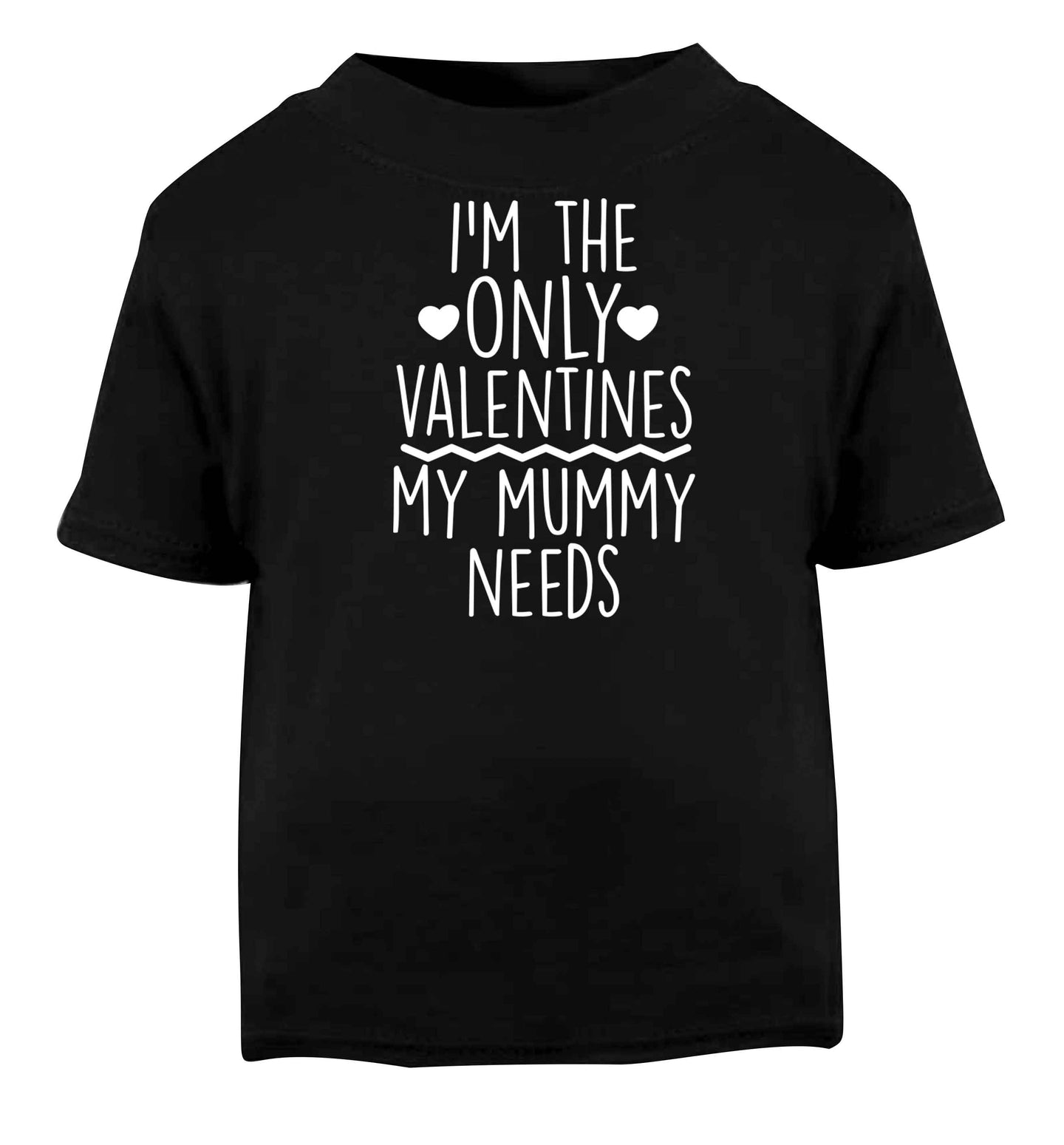 I'm the only valentines my mummy needs Black baby toddler Tshirt 2 years