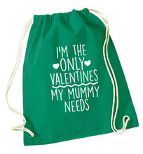 I'm the only valentines my mummy needs green drawstring bag