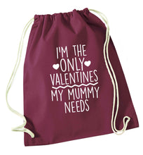 I'm the only valentines my mummy needs maroon drawstring bag