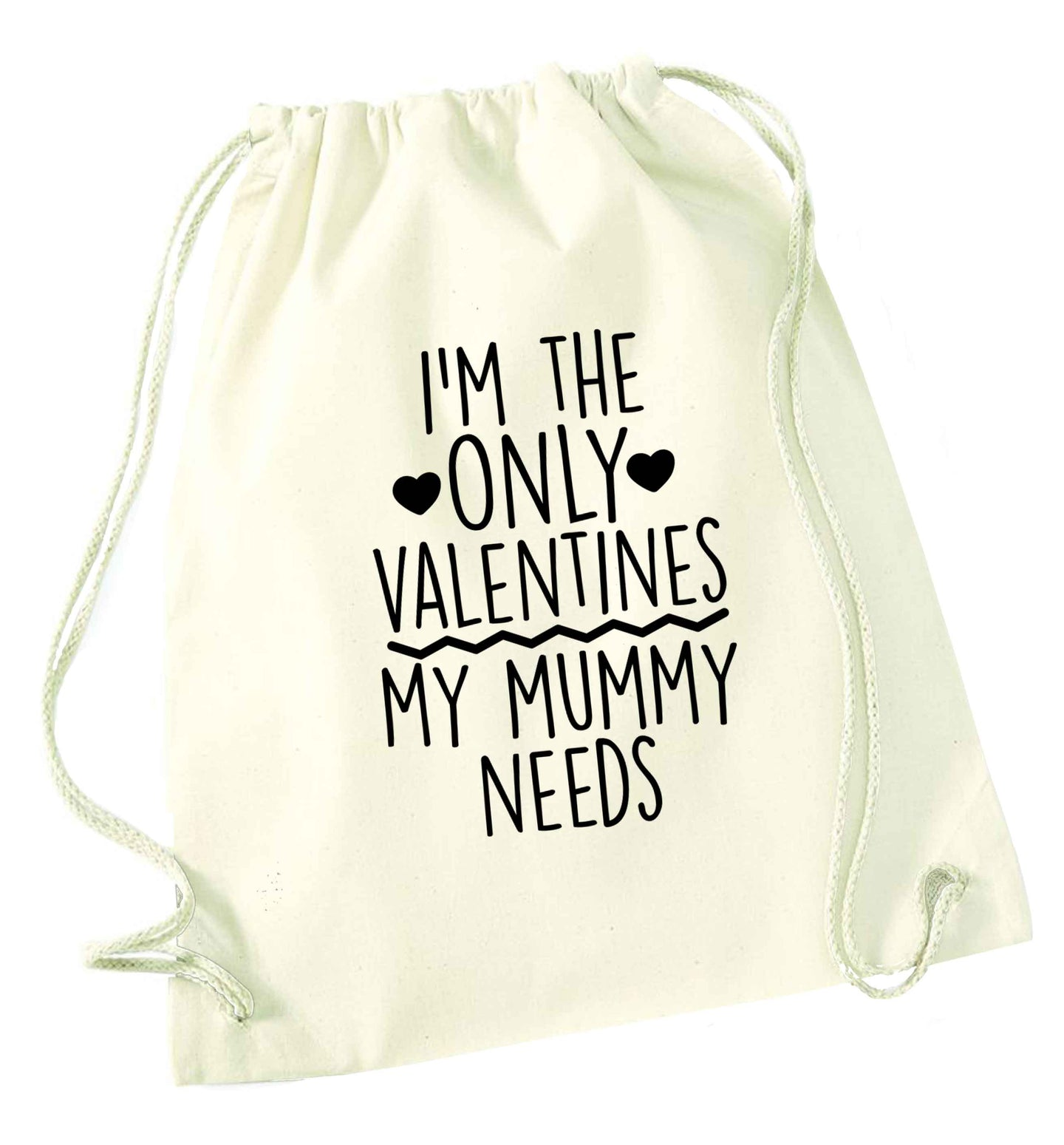I'm the only valentines my mummy needs natural drawstring bag