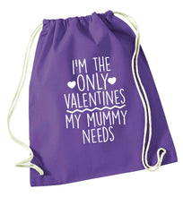 I'm the only valentines my mummy needs purple drawstring bag