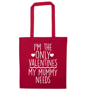 I'm the only valentines my mummy needs red tote bag