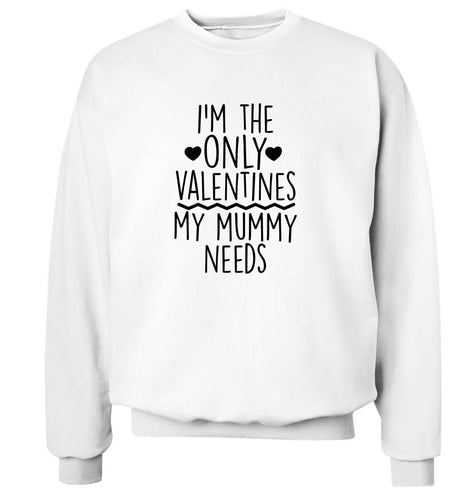 I'm the only valentines my mummy needs adult's unisex white sweater 2XL