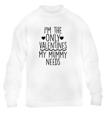 I'm the only valentines my mummy needs children's white sweater 12-13 Years