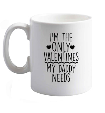 10 oz I'm the only valentines my daddy needs ceramic mug right handed