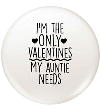 I'm the only valentines my auntie needs small 25mm Pin badge