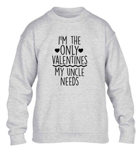 I'm the only valentines my uncle needs children's grey sweater 12-13 Years