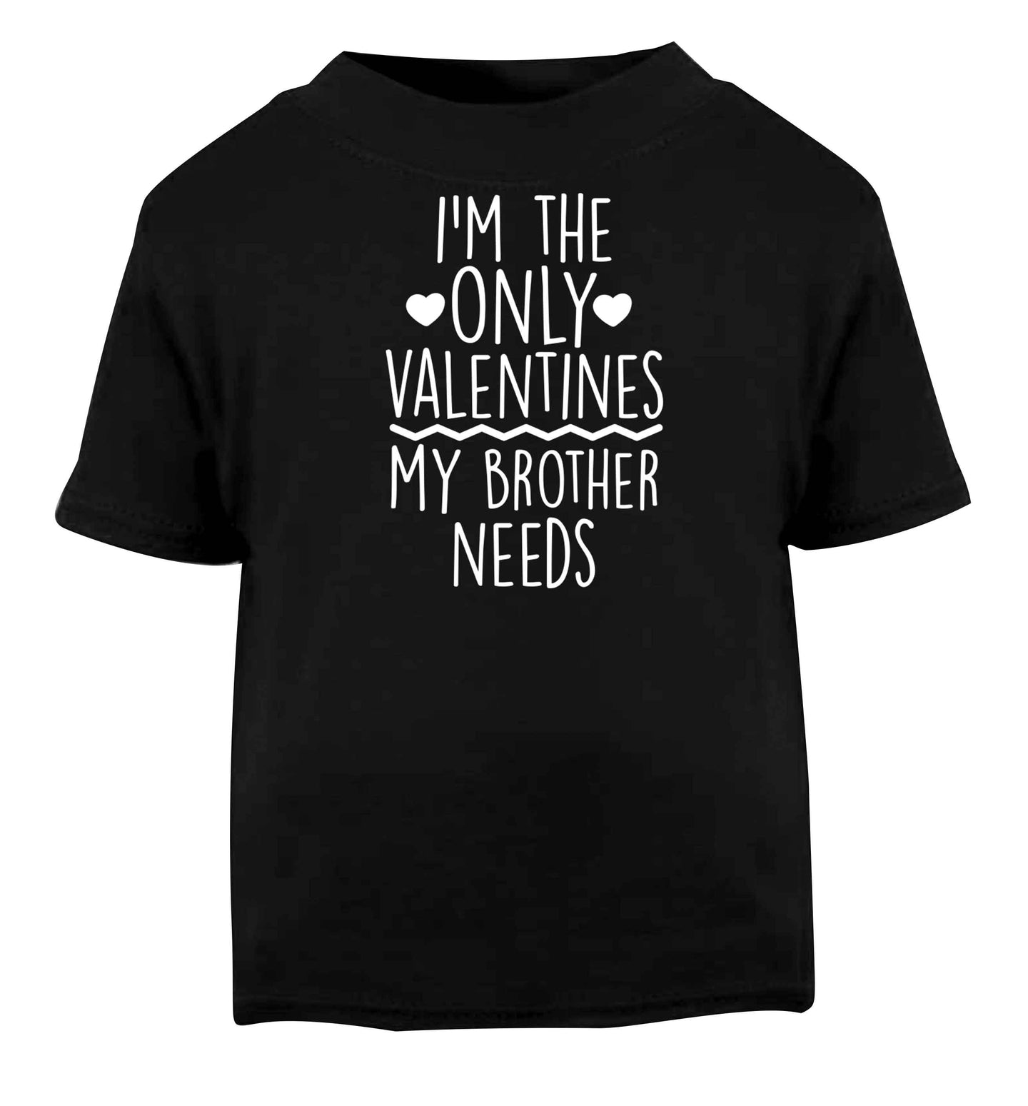 I'm the only valentines my brother needs Black baby toddler Tshirt 2 years