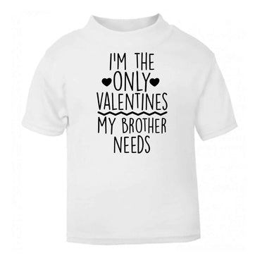 I'm the only valentines my brother needs white baby toddler Tshirt 2 Years