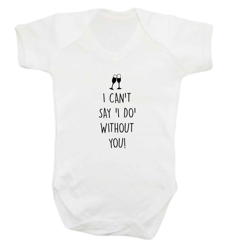 I can't say 'I do' without you! baby vest white 18-24 months