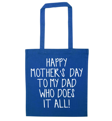 Happy mother's day to my dad who does it all! blue tote bag