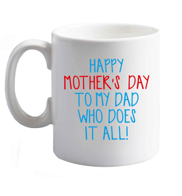 10 oz Happy mother's day to my dad who does it all! ceramic mug right handed