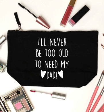 I'll never be too old to need my dad black makeup bag